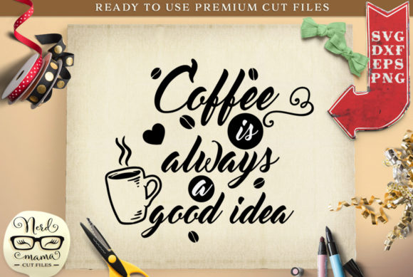 Download Free Coffee Is Always A Good Idea Graphic By Nerd Mama Cut Files for Cricut Explore, Silhouette and other cutting machines.