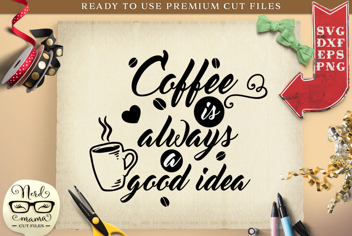 Download Free Coffee Is Always A Good Idea Grafik Von Nerd Mama Cut Files for Cricut Explore, Silhouette and other cutting machines.