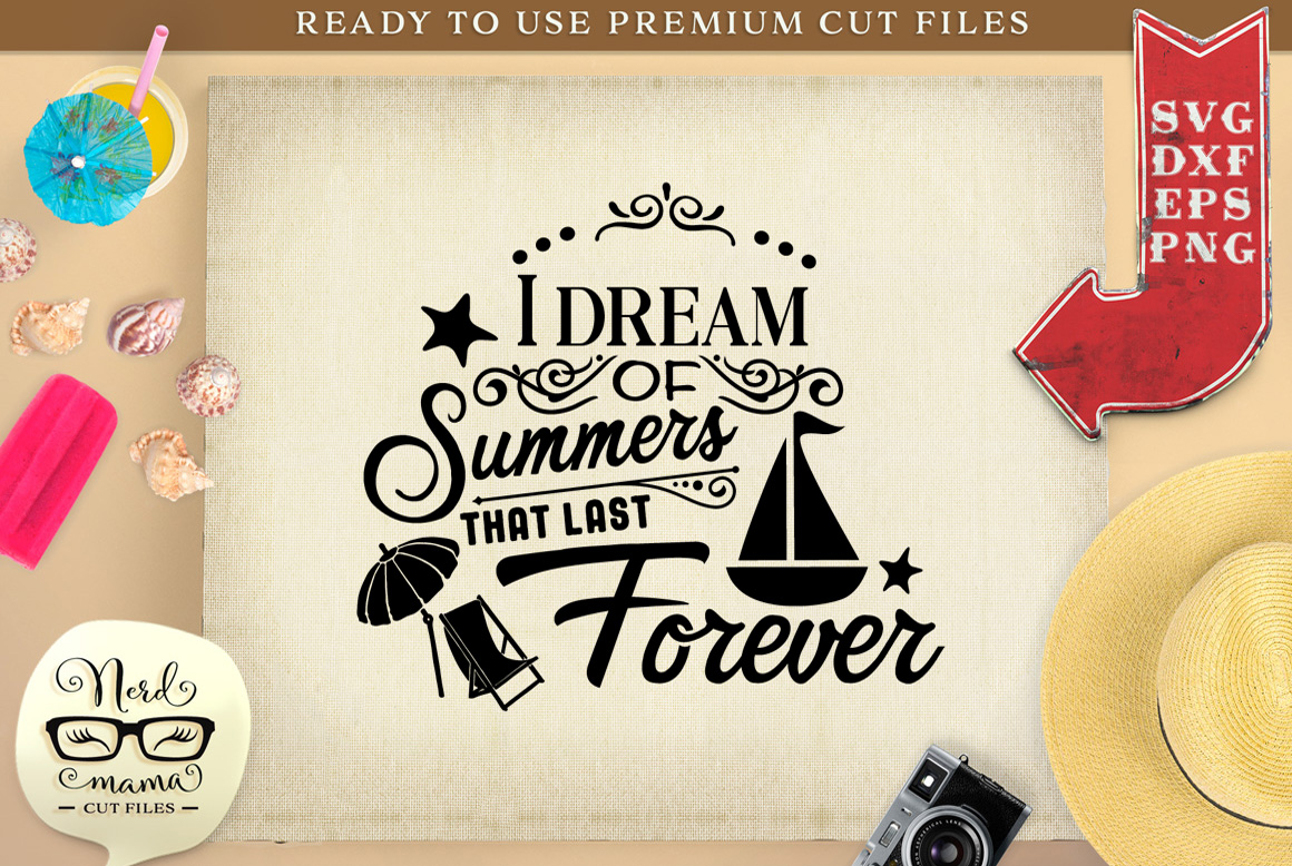 Download Free I Dream Of Summers That Last Forever Graphic By Nerd Mama Cut for Cricut Explore, Silhouette and other cutting machines.