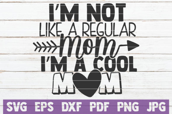 Download Free I M Not Like A Regular Mom Graphic By Mintymarshmallows for Cricut Explore, Silhouette and other cutting machines.