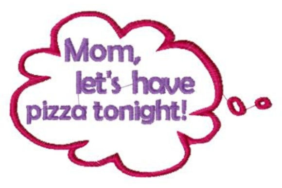 Mom, Let's Have Pizza Tonight! Boys & Girls Embroidery Design By Sue O'Very Designs