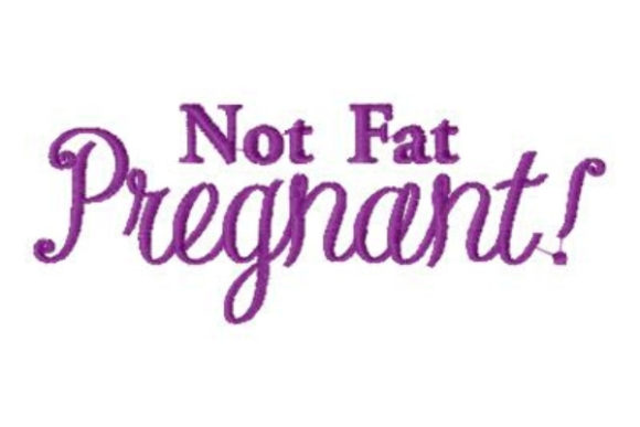 Not Fat, Pregnant! Mother Embroidery Design By Sue O'Very Designs