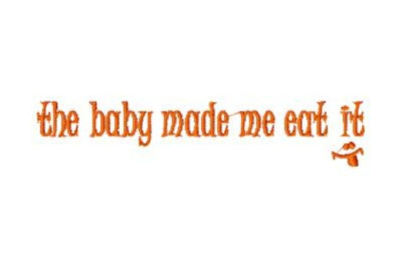 The Baby Made Me Eat It Mother Embroidery Design By Sue O'Very Designs