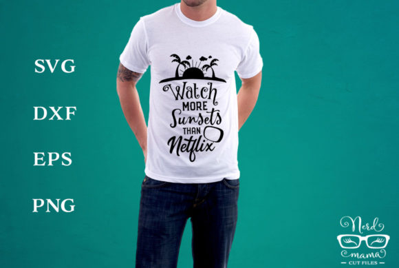 Download Free Watch More Sunsets Than Netflix Graphic By Nerd Mama Cut Files for Cricut Explore, Silhouette and other cutting machines.