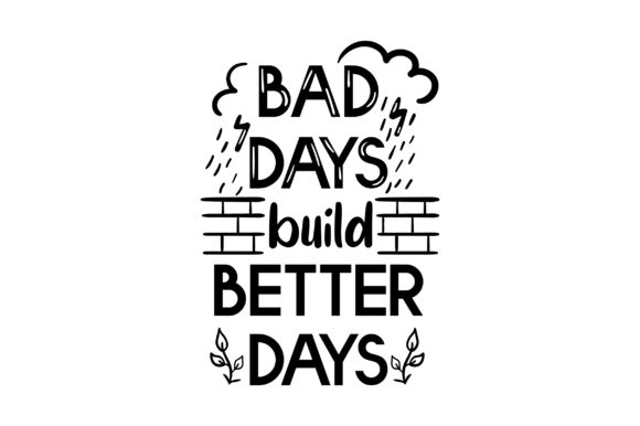 Bad Days Build Better Days Motivational Craft Cut File By Creative Fabrica Crafts
