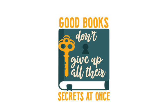 Good Books Don't Give Up All Their Secrets at Once School & Teachers Craft Cut File By Creative Fabrica Crafts