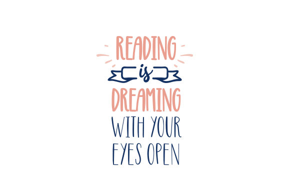 Reading is Dreaming with Your Eyes Open Aficiones Archivo de Corte Craft Por Creative Fabrica Crafts