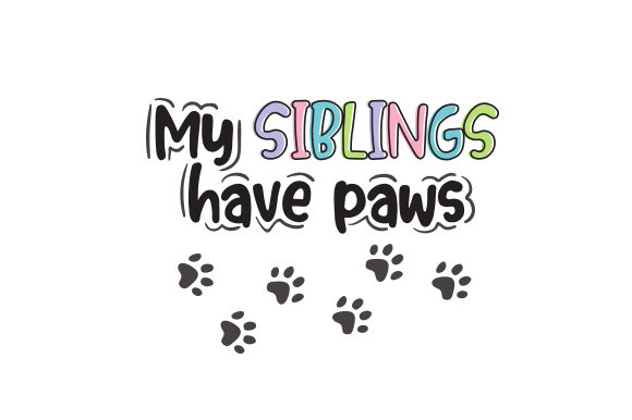 My Siblings Have Paws Cats Craft Cut File By Creative Fabrica Crafts