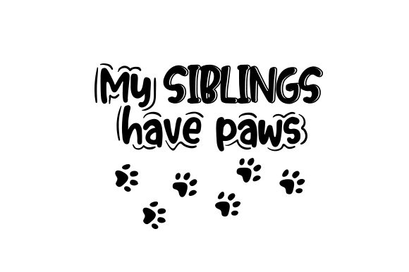 My Siblings Have Paws Svg Cut File By Creative Fabrica Crafts Creative Fabrica