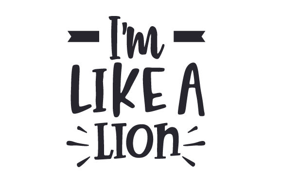 I'm Like a Lion Nature & Outdoors Craft Cut File By Creative Fabrica Crafts