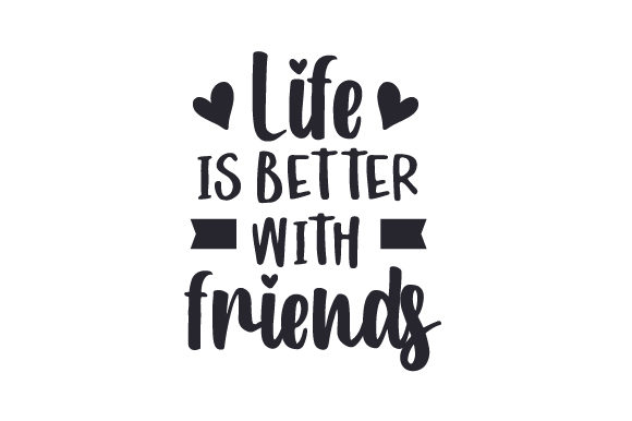 Life is Better with Friends Quotes Craft Cut File By Creative Fabrica Crafts