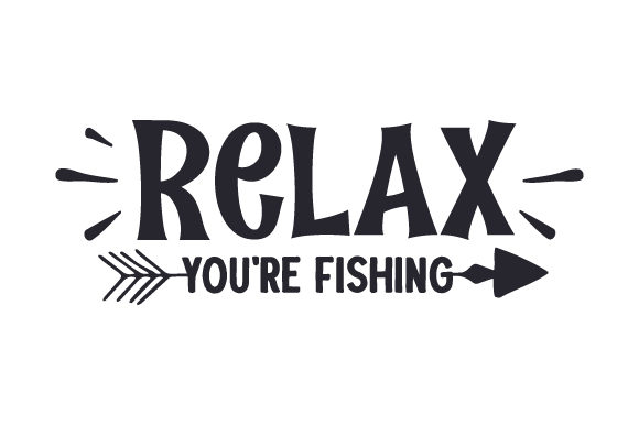 Relax You're Fishing Nature & Outdoors Craft Cut File By Creative Fabrica Crafts