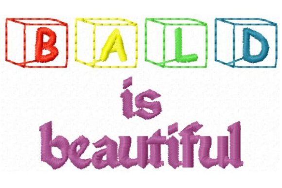 Bald is Beautiful Babies & Kids Quotes Embroidery Design By Sue O'Very Designs