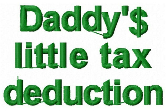 Daddy's Little Tax Deduction Babies & Kids Quotes Embroidery Design By Sue O'Very Designs - Image 1