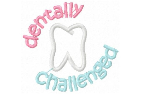 Dentally Challenged Babies & Kids Quotes Embroidery Design By Sue O'Very Designs - Image 1