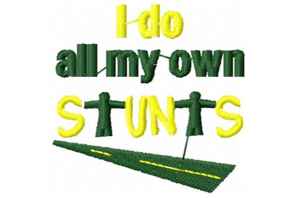 Do All My Own Stunts Babies & Kids Quotes Embroidery Design By Sue O'Very Designs - Image 1