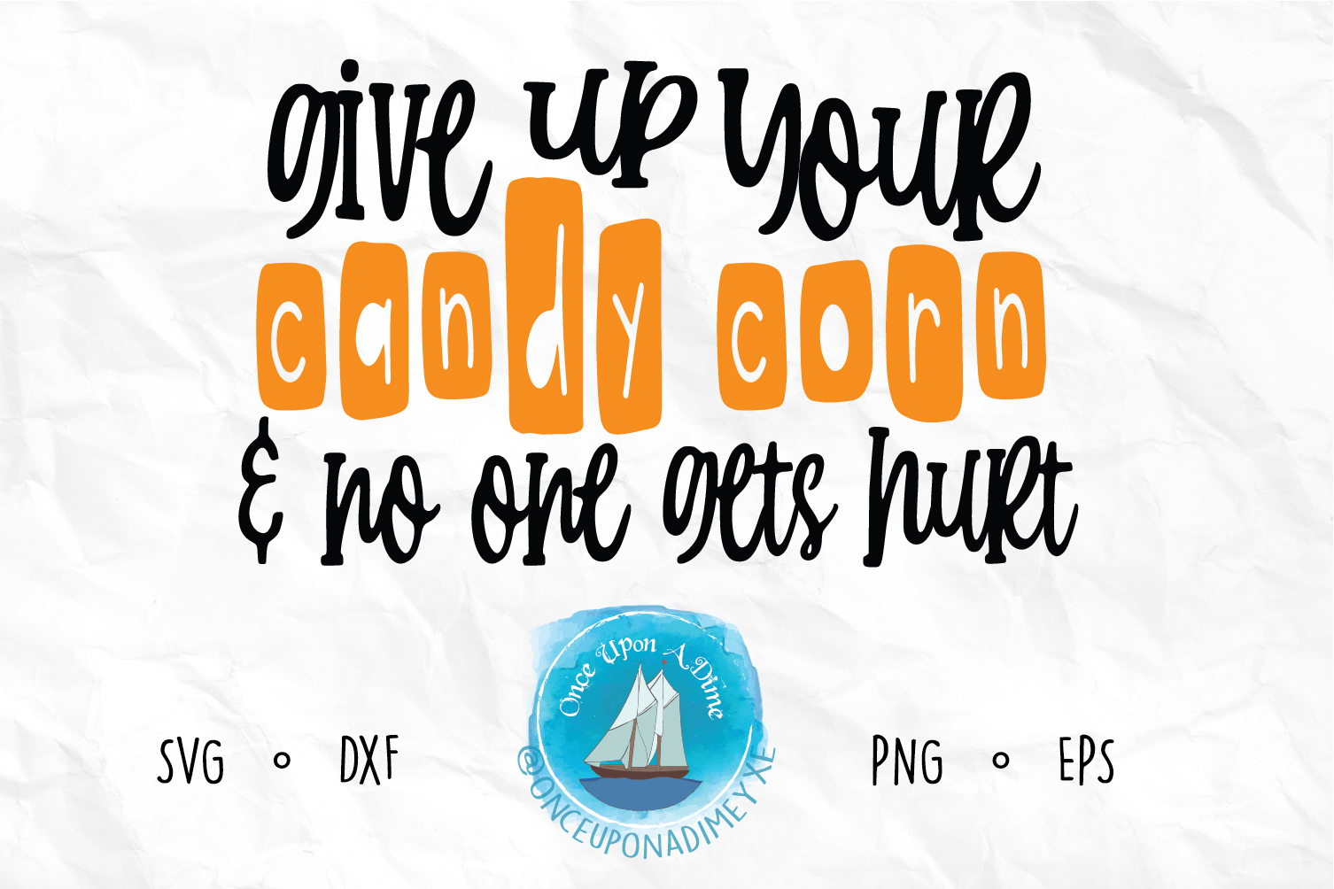 Download Free Give Up Your Candy Corn Halloween Graphic By Onceuponadimeyxe for Cricut Explore, Silhouette and other cutting machines.