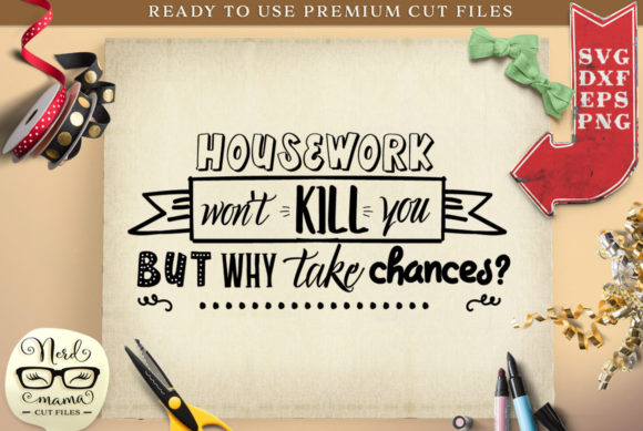 Print on Demand: Housework Won't Kill You Cut File Graphic Crafts By Nerd Mama Cut Files