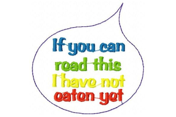 If You Can Read This, I Have Not Eat Yet Babies & Kids Quotes Embroidery Design By Sue O'Very Designs - Image 1