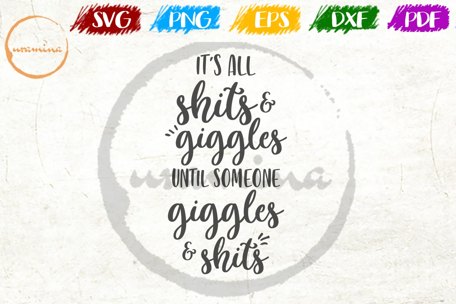 Download Free It S All Shits Giggles Graphic By Uramina Creative Fabrica for Cricut Explore, Silhouette and other cutting machines.