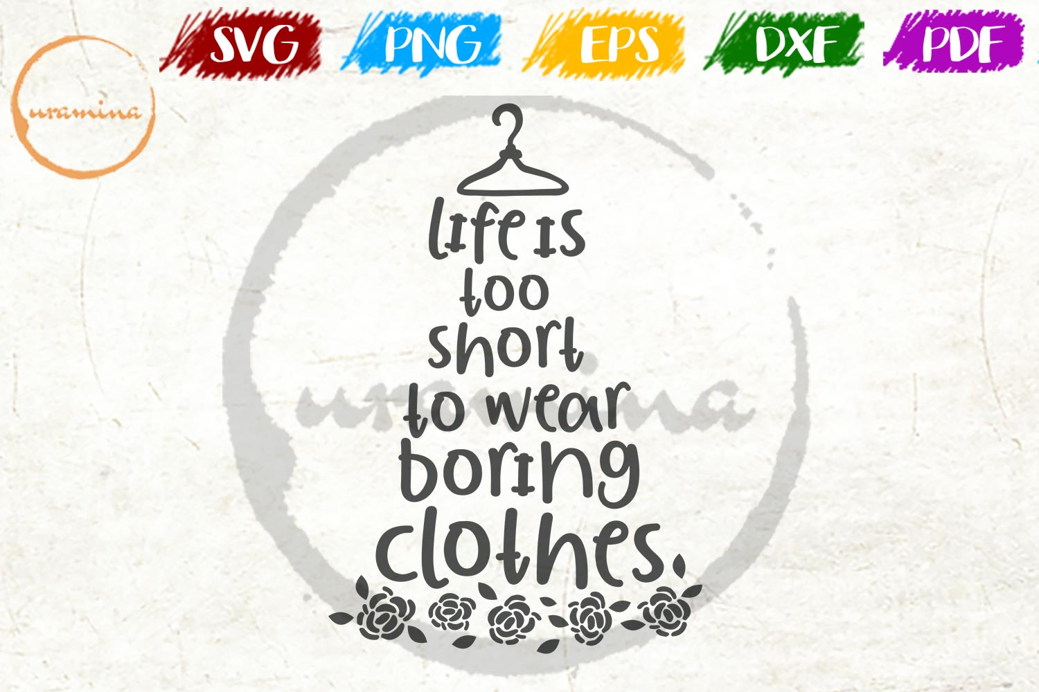 Download Free Life Too Short To Wear Boring Clothes Graphic By Uramina for Cricut Explore, Silhouette and other cutting machines.