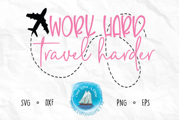 Download Free Work Hard Travel Harder Vacation Graphic By Onceuponadimeyxe for Cricut Explore, Silhouette and other cutting machines.