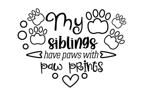 My Siblings Have Paws with Paw Prints Cats Craft Cut File By Creative Fabrica Crafts