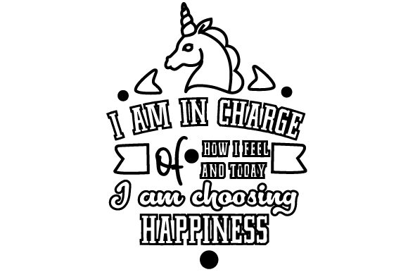 I Am in Charge of How I Feel and Today I Am Choosing Happiness Motivation Plotterdatei von Creative Fabrica Crafts