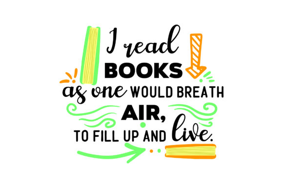 I Read Books As One Would Breath Air, to Fill Up and Live. Hobbies Craft Cut File By Creative Fabrica Crafts