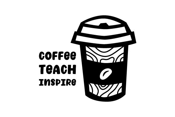 Download Free Coffee Teach Inspire Svg Cut File By Creative Fabrica Crafts for Cricut Explore, Silhouette and other cutting machines.