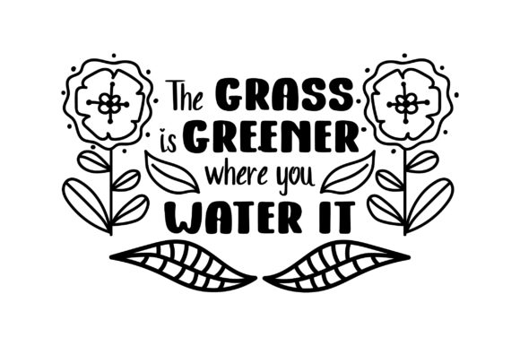 The Grass is Greener Where You Water It Motivational Craft Cut File By Creative Fabrica Crafts - Image 1