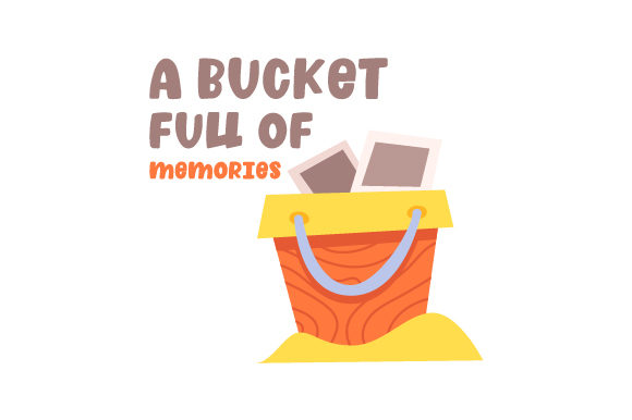 A Bucket Full of Memories Cut File