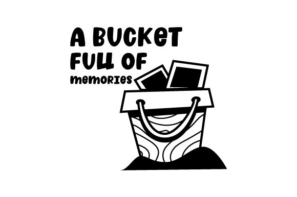 A Bucket Full of Memories Cut File Download