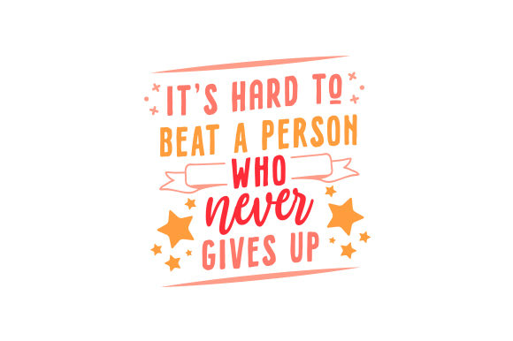It's Hard to Beat a Person Who Never Gives Up Motivational Craft Cut File By Creative Fabrica Crafts