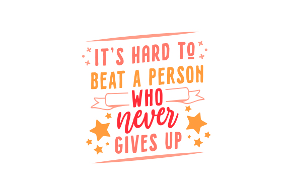 Download Free It S Hard To Beat A Person Who Never Gives Up Svg Cut File By for Cricut Explore, Silhouette and other cutting machines.