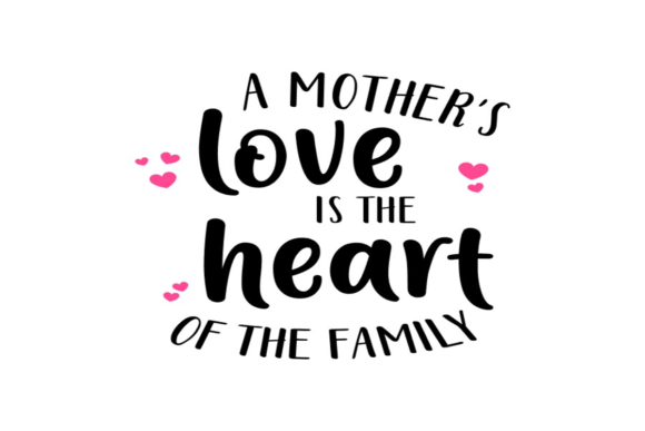 Download Free A Mother S Love Isthe Heart Of The Home Graphic By Angelcakesetc for Cricut Explore, Silhouette and other cutting machines.