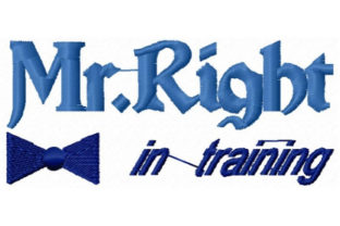 Mr.Right in Training Babies & Kids Quotes Embroidery Design By Sookie Sews
