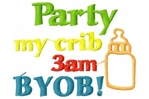 Party in My Crib BYOB Babies & Kids Quotes Embroidery Design By Sue O'Very Designs