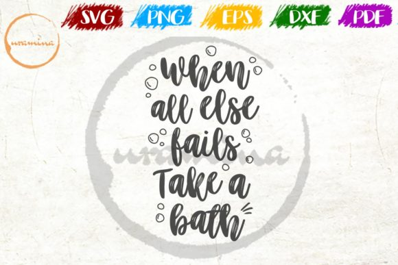 Download Free When All Else Fails Take A Bath Graphic By Uramina Creative for Cricut Explore, Silhouette and other cutting machines.