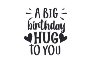 A Big Birthday Hug to You Birthday Craft Cut File By Creative Fabrica Crafts