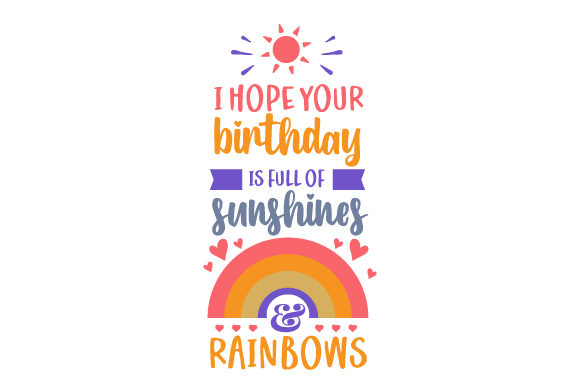 I Hope Your Birthday is Full of Sunshines & Rainbows Birthday Craft Cut File By Creative Fabrica Crafts