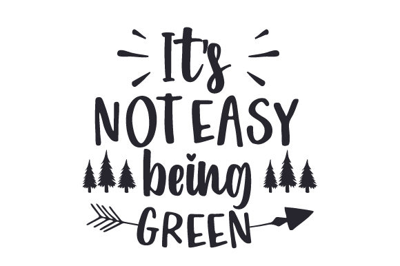 It's Not Easy Being Green Nature & Outdoors Craft Cut File By Creative Fabrica Crafts