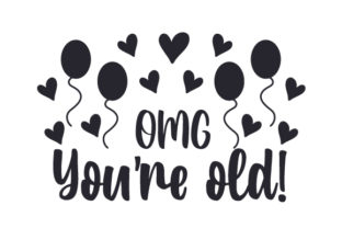 OMG You're Old! Birthday Craft Cut File By Creative Fabrica Crafts