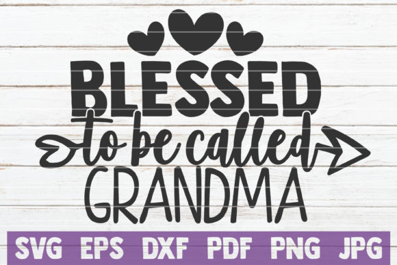 Download Free Blessed To Be Called Grandma Graphic By Mintymarshmallows for Cricut Explore, Silhouette and other cutting machines.
