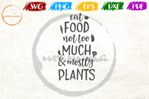 Download Free Eat Food Not Too Much Mostly Plants Graphic By Uramina for Cricut Explore, Silhouette and other cutting machines.