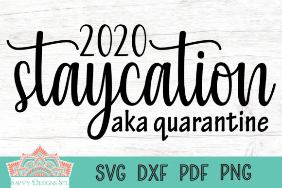 Download Free 2020 Staycation Aka Quarantine Graphic By Savvydesignsstl for Cricut Explore, Silhouette and other cutting machines.