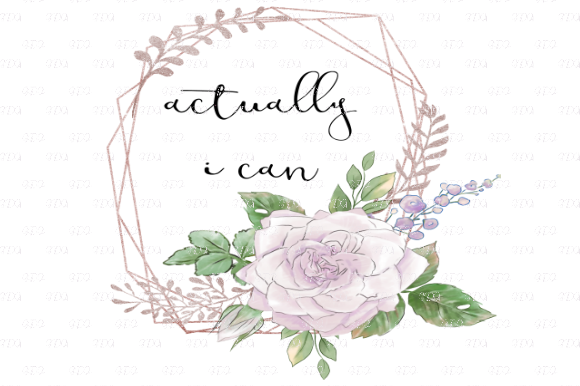Print on Demand: Actually I Can Floral Quote Graphic Backgrounds By Josephine's Digital Art - Image 1