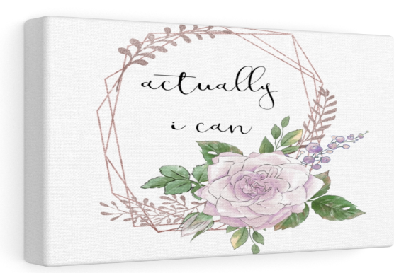 Print on Demand: Actually I Can Floral Quote Graphic Backgrounds By Josephine's Digital Art - Image 2