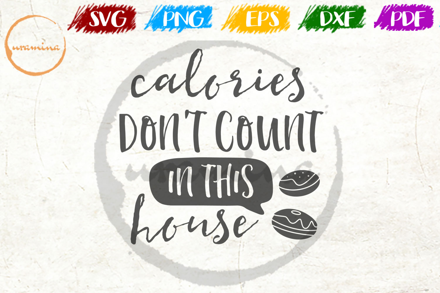 Download Free Calories Don T Count In This House Graphic By Uramina Creative for Cricut Explore, Silhouette and other cutting machines.