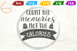 Download Free Count The Memories Not The Calories Graphic By Uramina for Cricut Explore, Silhouette and other cutting machines.